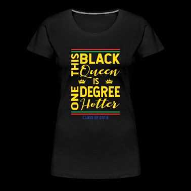 This Black Queen Is One Degree Hotter Class 2018 - Women's Premium T-Shirt