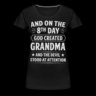 And on the 8th day God created grandma - Women's Premium T-Shirt