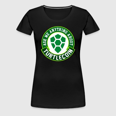 Ask Me About Turtlecoin TRTL - Women's Premium T-Shirt
