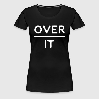 Over it - Women's Premium T-Shirt