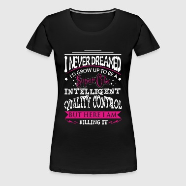 Quality control - Never dreamed of being a control - Women's Premium T-Shirt