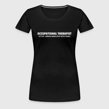 Occupational Therapist Occupational Therapy Gift - Women's Premium T-Shirt