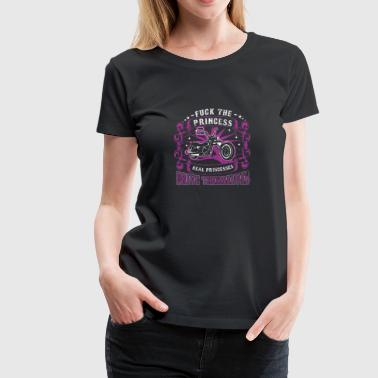 MOTORCYCLE BIKER F*** THE PRINCESS DRIVE GIFT - Women's Premium T-Shirt