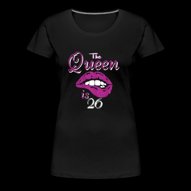 the queen is 26 - Women's Premium T-Shirt