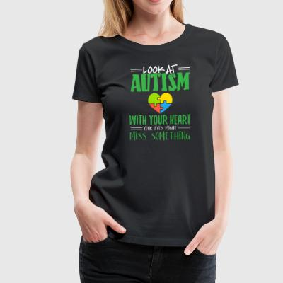 Look At Autism With Your Heart - Women's Premium T-Shirt