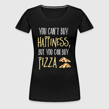 Cant buy happiness, but pizza - Women's Premium T-Shirt