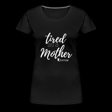 Tired as a... - Women's Premium T-Shirt