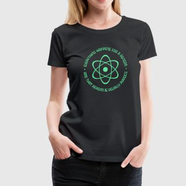 Everything Happens For a Reason Physics - Women's Premium T-Shirt