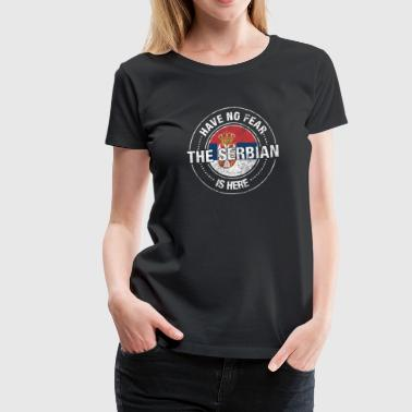 Have No Fear The Serbian Is Here - Women's Premium T-Shirt