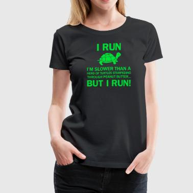 I RUN I AM SLOWER THAN A TURTLE - Women's Premium T-Shirt