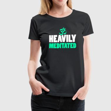 Heavily Meditated - Women's Premium T-Shirt