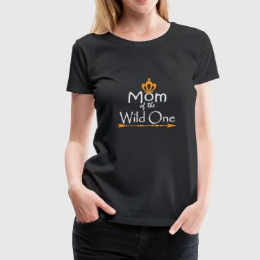 Funny Mom Of The Wild One Thing 1st Birthday gift - Women's Premium T-Shirt