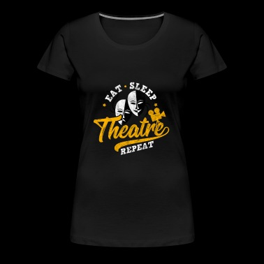 Eat, sleep, theatre, repeat - Gift for Actor - Women's Premium T-Shirt