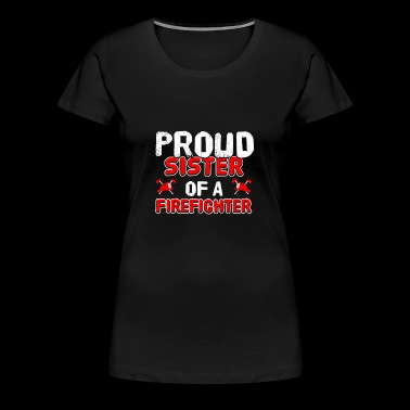 Proud Sister Of A Firefighter Gift and Design - Women's Premium T-Shirt