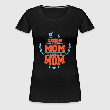 Missing you Mom, In the memory of Mom - Women's Premium T-Shirt