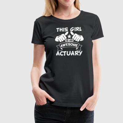 This Girl Is An Awesome Actuary - Women's Premium T-Shirt