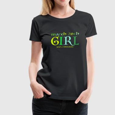 March 26th Girl - 100% Natural - Women's Premium T-Shirt