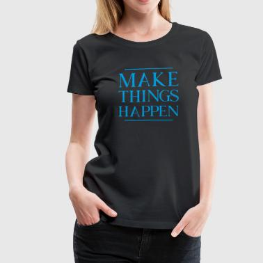make things happen - Women's Premium T-Shirt