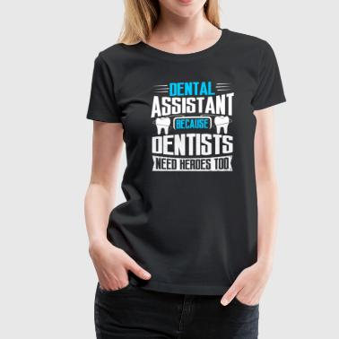 Dental Assistant Dentists Heroes Gift Present - Women's Premium T-Shirt