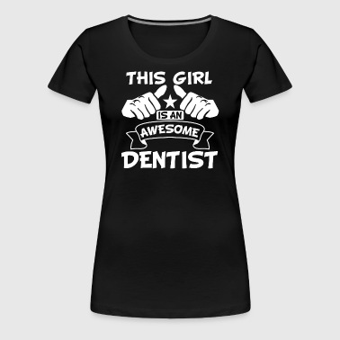 This Girl Is An Awesome Dentist - Women's Premium T-Shirt