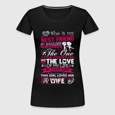 Wife - She is the love of my life, my everything - Women's Premium T-Shirt