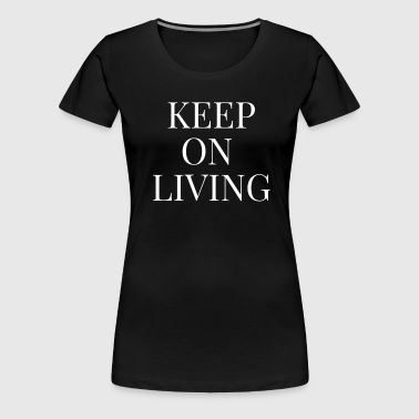 Keep On Living Lettering Quote - Women's Premium T-Shirt