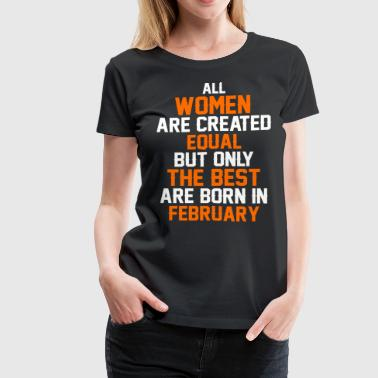 All women the best are born in February - Women's Premium T-Shirt