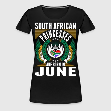 South African Princesses Are Born In June - Women's Premium T-Shirt