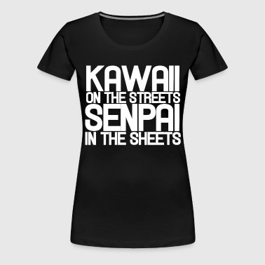 Kawaii on the streets senpai in the sheets - Women's Premium T-Shirt