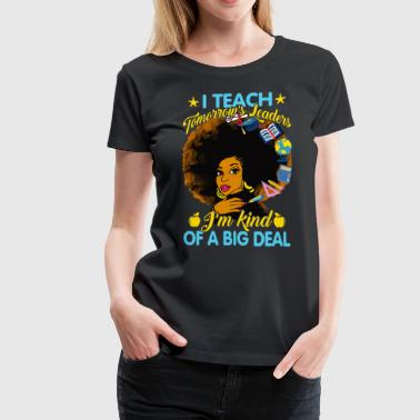 I teach tomorrow's leaders - Women's Premium T-Shirt