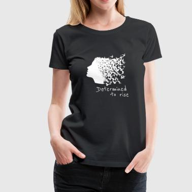 Determined to rise - Women's Premium T-Shirt