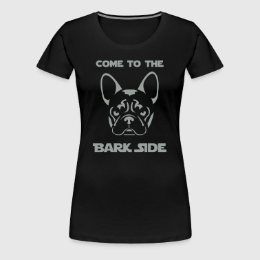 French Bulldog - Come to the Bark Side - Frenchie  - Women's Premium T-Shirt