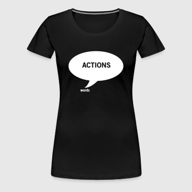 Actions speak louder than words - Women's Premium T-Shirt