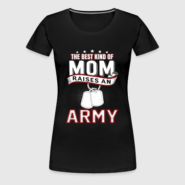 Army mom - The best kind of mom raises an army - Women's Premium T-Shirt