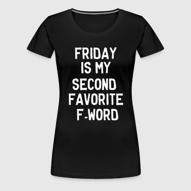 Friday is my second favorite F-Word - Women's Premium T-Shirt