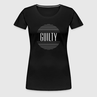 guilty - Women's Premium T-Shirt