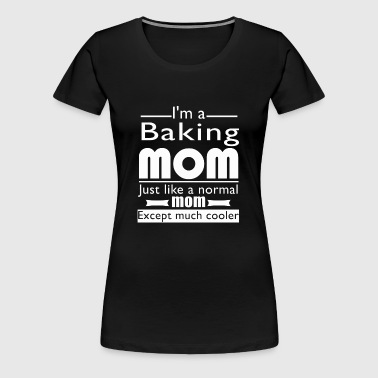 Baking mom - Just like other except much cooler - Women's Premium T-Shirt