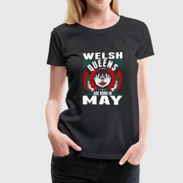Welsh Queens Are Born In May - Women's Premium T-Shirt
