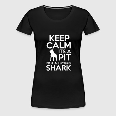 Keep Calm Its A Pit - Women's Premium T-Shirt