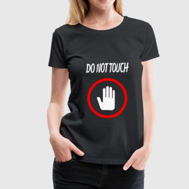 DO NOT TOUCH - Women's Premium T-Shirt