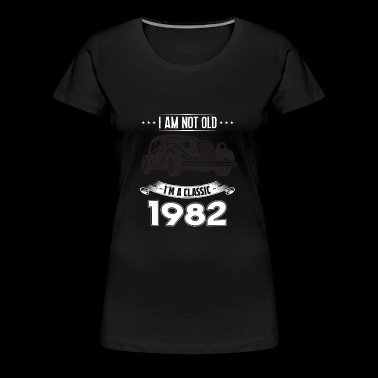 I am not old I m a classic Born in 1982 - Women's Premium T-Shirt