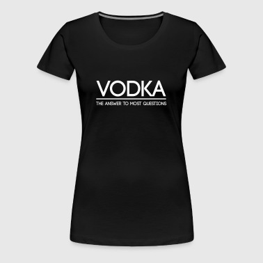 Vodka. The Answer to Most Questions - Women's Premium T-Shirt