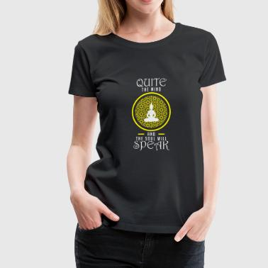 Quite the mind and the soul will speak-gift - Women's Premium T-Shirt