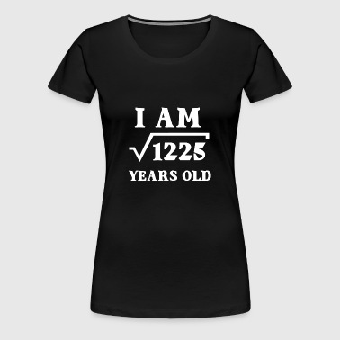 I Am Root 1225 35 Years Old Gifts - Women's Premium T-Shirt