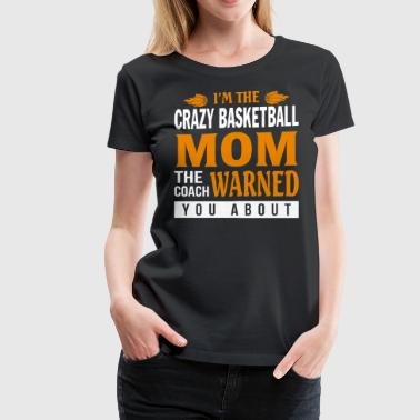 I'm The Crazy Basketball Mom T Shirt - Women's Premium T-Shirt