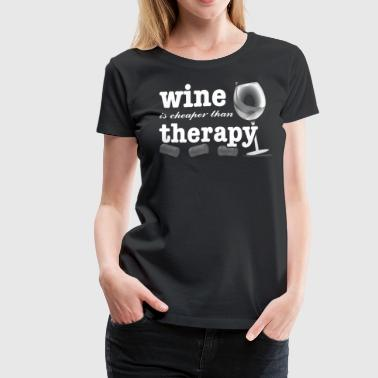 Wine Gift Wine Is Cheaper Than Therapy - Women's Premium T-Shirt