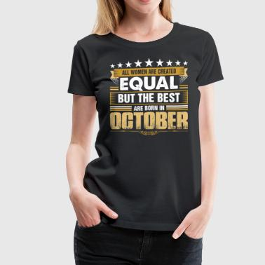 All Women Created Equal But Best Born In October - Women's Premium T-Shirt