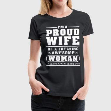 i m a proud wife of a freaking awesome woman yes s - Women's Premium T-Shirt