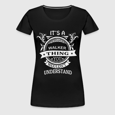 It s a walker thing you wouldn t understand - Women's Premium T-Shirt