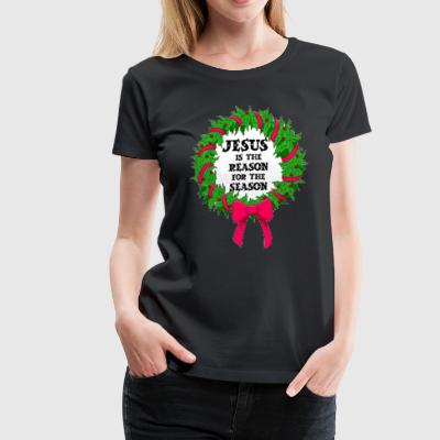 Jesus Is The Reason For The Season Christmas Shirt - Women's Premium T-Shirt